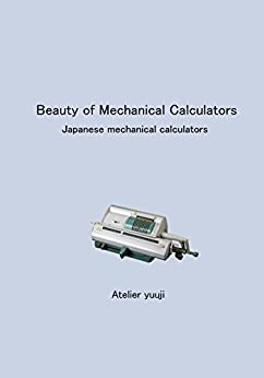 [Watanabe, Yuuzou]のBeauty of Mechanical Calculators: Japanese mechanical calculators (English Edition)