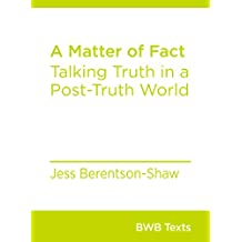 A Matter of Fact: Talking Truth in a Post-Truth World (BWB Texts Book 67)