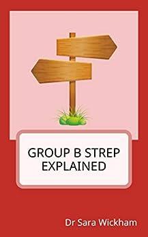 Group B Strep Explained by [Wickham, Sara]