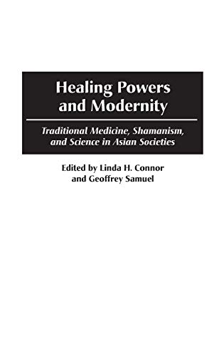 Download Healing Powers and Modernity: Traditional Medicine, Shamanism, and Science in Asian Societies 0897897153