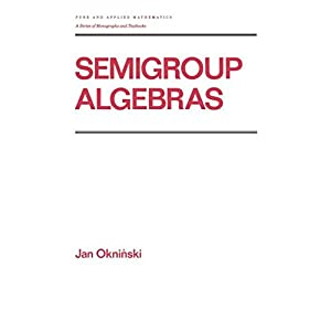 Semigroup Algebras (Chapman & Hall/CRC Pure and Applied Mathematics)