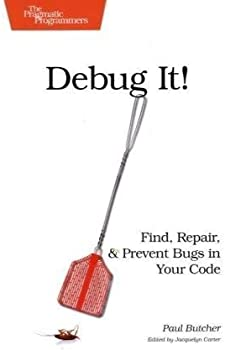Debug It!: Find, Repair, and Prevent Bugs in Your Code (Pragmatic Programmers) by Paul Butcher(2009-11-25)