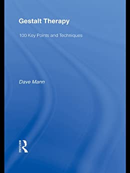 Gestalt Therapy: 100 Key Points and Techniques by [Mann, Dave]