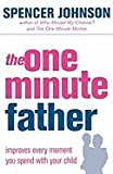 The One-minute Father: Improves Every Moment You Spend with Your Child (The One Minute Manager)