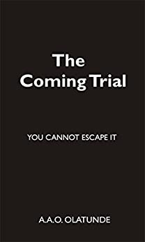 The Coming Trial: You Cannot Escape it by [Olatunde, A.A.O.]