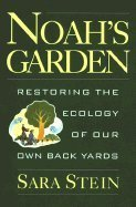 Noah's Garden: Restoring the Ecology of Our Own Back Yards