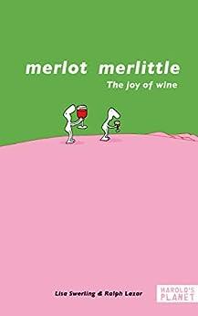 Merlot merlittle: The joy of wine by [Lazar, Ralph, Swerling, Lisa]