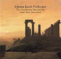Strasbourg Manuscript 14 Suites for Harpsichord by FROBERGER (2000-10-17)