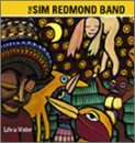 Life Is Water by Sim Redmond Band (2001-06-22)