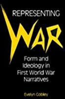 Representing War: Form and Ideology in First World War Narratives (THEORY/CULTURE)