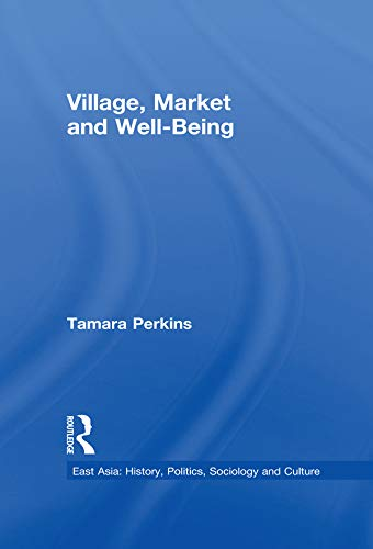 Village, Market and Well-Being (East Asia: History, Politics, Sociology and Culture) (English Edition)