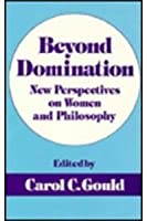 Beyond Domination: New Perspectives on Women and Philosophy (New Feminist Perspectives Series)