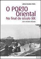 O Porto Oriental no Final do Século XIX Um retrato urbano