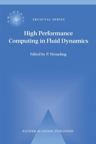 Download High Performance Computing in Fluid Dynamics: Proceedings of the Summerschool on High Performance Computing in Fluid Dynamics held at Delft University of Technology, The Netherlands, June 24–28 1996 (ERCOFTAC Series) 0792340639