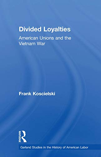 Divided Loyalties: American Unions and the Vietnam War (Garland Studies in the History of American Labor) (English Edition)