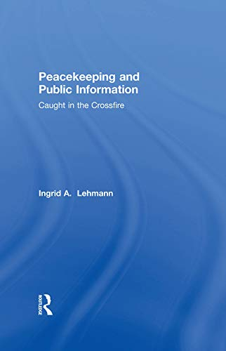 Peacekeeping and Public Information: Caught in the Crossfire (English Edition)