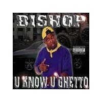 U Know U Ghetto by Bishop