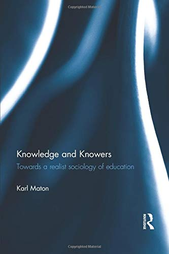 Download Knowledge and Knowers: Towards a realist sociology of education 1138903051