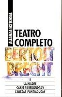 Teatro completo / Complete Theatre: La Madre. Cabezas Redondas Y Cabezas Puntiagudas