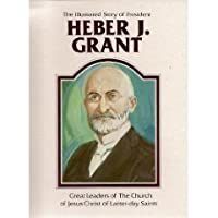 The illustrated story of President Heber J. Grant (Great leaders of the Church of Jesus Christ of Latter-Day Saints)