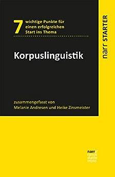 [Andresen, Melanie, Zinsmeister, Heike]のKorpuslinguistik (narr STARTER) (German Edition)
