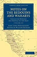 Notes on the Bedouins and Wahabys 2 Volume Paperback Set: Collected During His Travels in the East (Cambridge Library Collection - Travel, Middle East and Asia Minor)