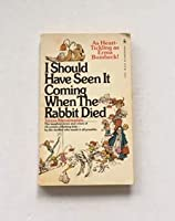 I Should Have Seen It Coming When the Rabbit Died