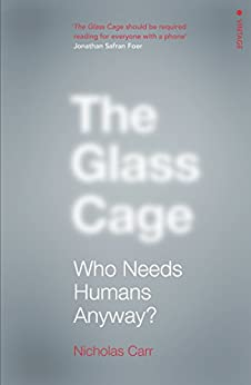 The Glass Cage: Where Automation is Taking Us by [Carr, Nicholas]
