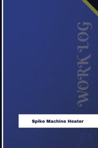 Spike Machine Heater Work Log:...