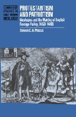 Download Protestantism and Patriotism: Ideologies and the Making of English Foreign Policy, 1650–1668 (Cambridge Studies in Early Modern British History) 0521434874