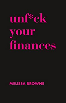 Unf*ck Your Finances by [Browne, Melissa]