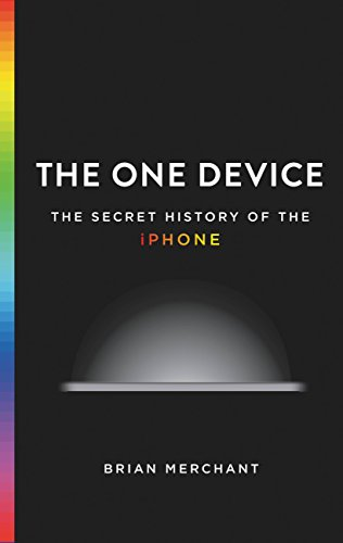 The One Device: The Secret History of the iPhone (English Edition)