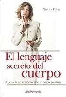 Lenguaje Secreto Del Cuerpo/ the Secret Language of the Body: Aprenda a Proyectar Una Imagen Positiva