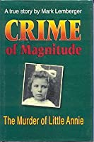Crime of Magnitude: The Murder of Little Annie : A True Story