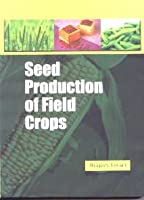 Seed Production of Field Crops