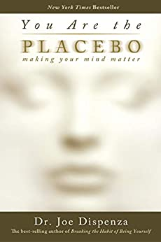You Are the Placebo: Making Your Mind Matter by [Dispenza, Joe]
