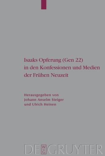 Isaaks Opferung (Gen 22) in den Konfessionen und Medien der Frühen Neuzeit (Arbeiten zur Kirchengeschichte 101) (German Edition)