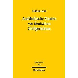 Auslandische Staaten Vor Deutschen Zivilgerichten: Zum Spannungsverhaltnis Von Staatenimmunitat Und Recht Auf Zugang Zu Gericht (Jus Privatum)