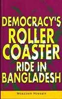 Democracy's Roller Coaster Ride in Bangladesh