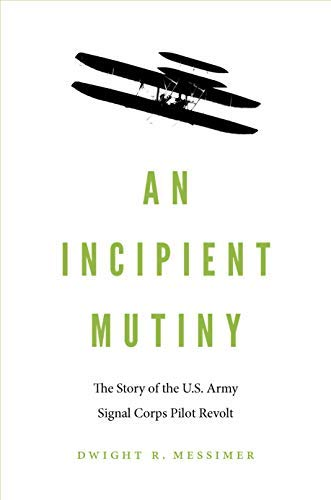 An Incipient Mutiny: The Story of the U.S. Army Signal Corps Pilot Revolt (English Edition)