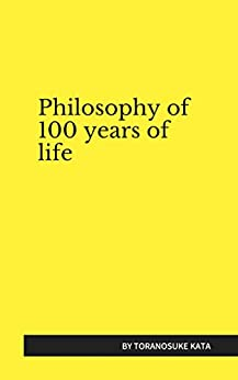 [kato, toranosuke]のPhilosophy of 100 years of life (English Edition)