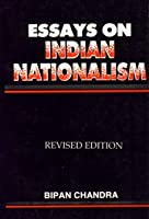 Essays on Indian Nationalism [Paperback] Bipan Chandra