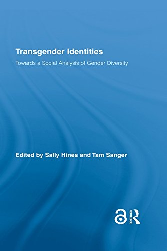 Transgender Identities: Towards a Social Analysis of Gender Diversity (Routledge Research in Gender and Society Book 24) (English Edition)
