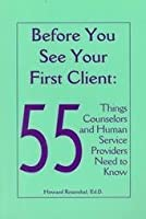 Before You See Your First Client: Fifty-Five Things Counselors and Human Service Providers Need to Know (Human Services Library)