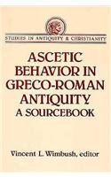 Ascetic Behavior in Greco-Roman Antiquity: A Sourcebook (Studies in Antiquity and Christianity)