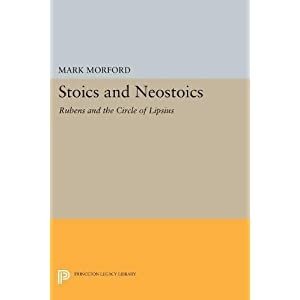 Stoics and Neostoics: Rubens and the Circle of Lipsius (Princeton Legacy Library)