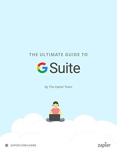 The Ultimate Guide to G Suite: Everything you need to set up and administer Google's apps for your business (Zapier App Guides Book 9) (English Edition)