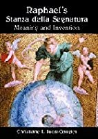 Raphael's Stanza della Segnatura: Meaning and Invention by Christiane L. Joost-Gaugier(2002-05-06)