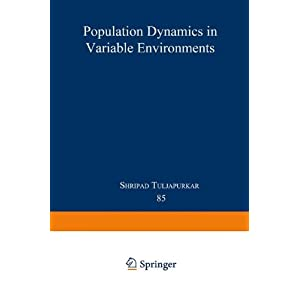 Population Dynamics in Variable Environments (Lecture Notes in Biomathematics)