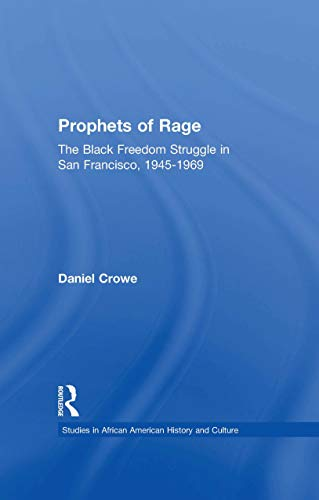 Prophets of Rage: The Black Freedom Struggle in San Francisco, 1945-1969 (Studies in African American History and Culture) (English Edition)